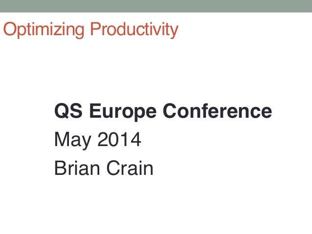 QS Europe Conference! May 2014! Brian Crain! Optimizing Productivity!
