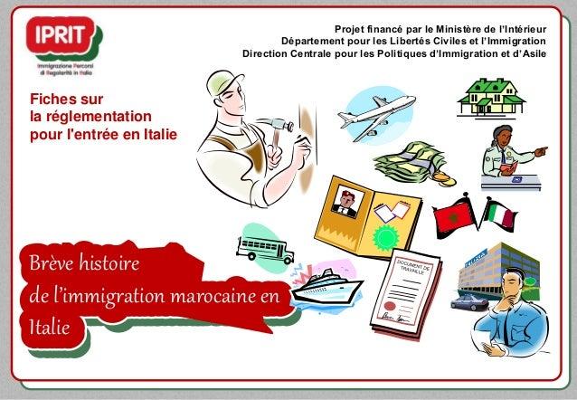 Brève histoire de l'immigration marocaine en Italie Fiches sur la réglementation pour l'entrée en Italie Projet financé pa...