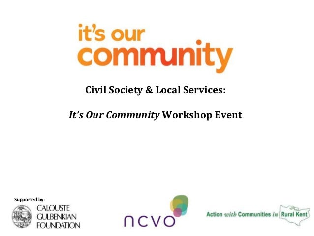 Supported by: Civil Society & Local Services: It's Our Community Workshop Event