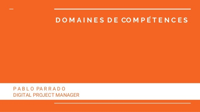 D O M A I N E S D E CO M P É T E N C E S P A B L O PA R R A D O DIGITAL PROJECT MANAGER