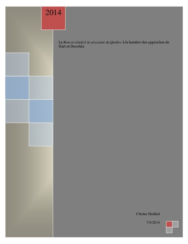 Le Renvoi relatif à la sécession du Québec à la lumière des approches de Hart et Dworkin 2014 Chirine Haddad 7/1/2014