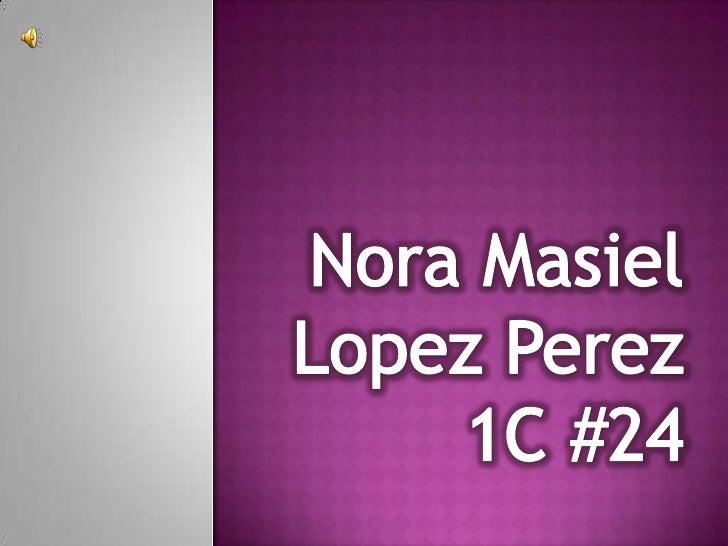 Nora MasielLopezPerez1C #24 <br />