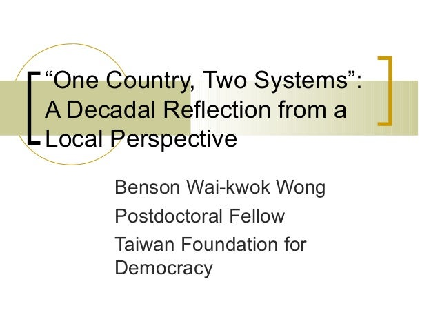 "Benson Wai-kwok Wong Postdoctoral Fellow Taiwan Foundation for Democracy ""One Country, Two Systems"": A Decadal Reflection ..."