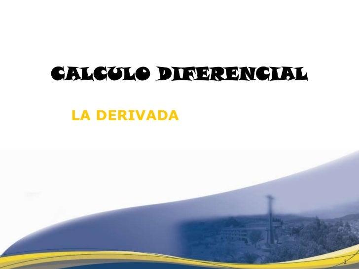 CALCULO DIFERENCIAL LA DERIVADA                      1
