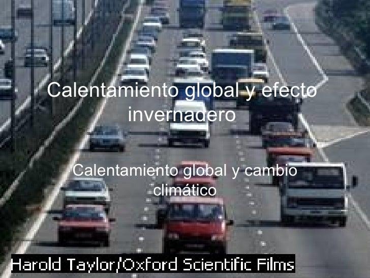 Calentamiento global y efecto invernadero Calentamiento global y cambio climático