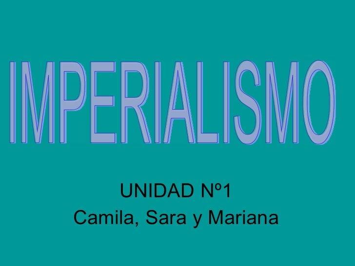 UNIDAD Nº1 Camila, Sara y Mariana IMPERIALISMO