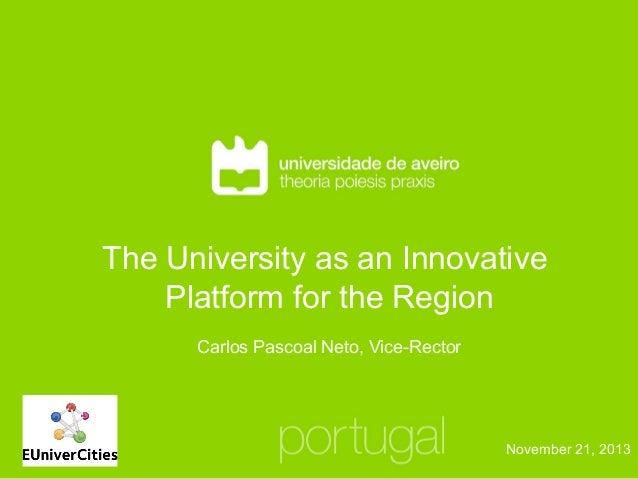 The University as an Innovative Platform for the Region Carlos Pascoal Neto, Vice-Rector  November 21, 2013
