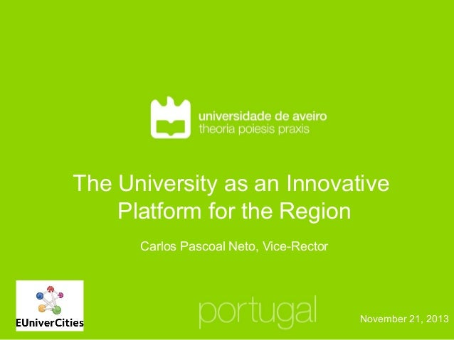 The University as an Innovative Platform for the Region Carlos Pascoal Neto, Vice-Rector  November 21, 2013