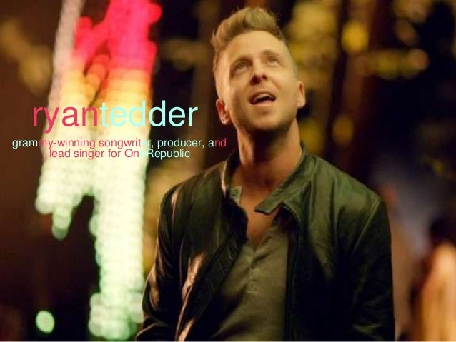 ryanteddergrammy-winning songwriter, producer, and     lead singer for OneRepublic