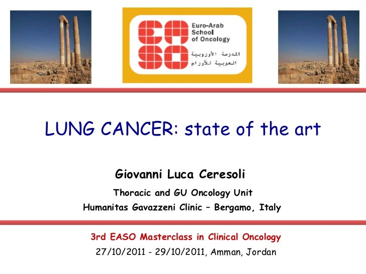 LUNG CANCER: state of the art Giovanni Luca Ceresoli Thoracic and GU Oncology Unit Humanitas Gavazzeni Clinic – Bergamo, I...