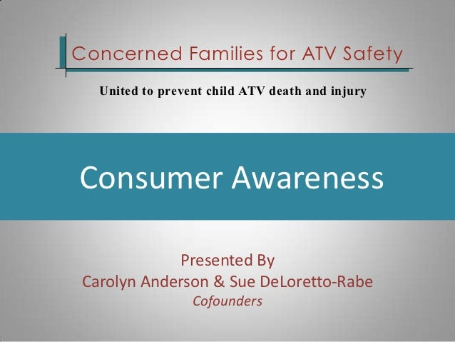 Concerned Families for ATV Safety   United to prevent child ATV death and injuryConsumer Awareness             Presented B...