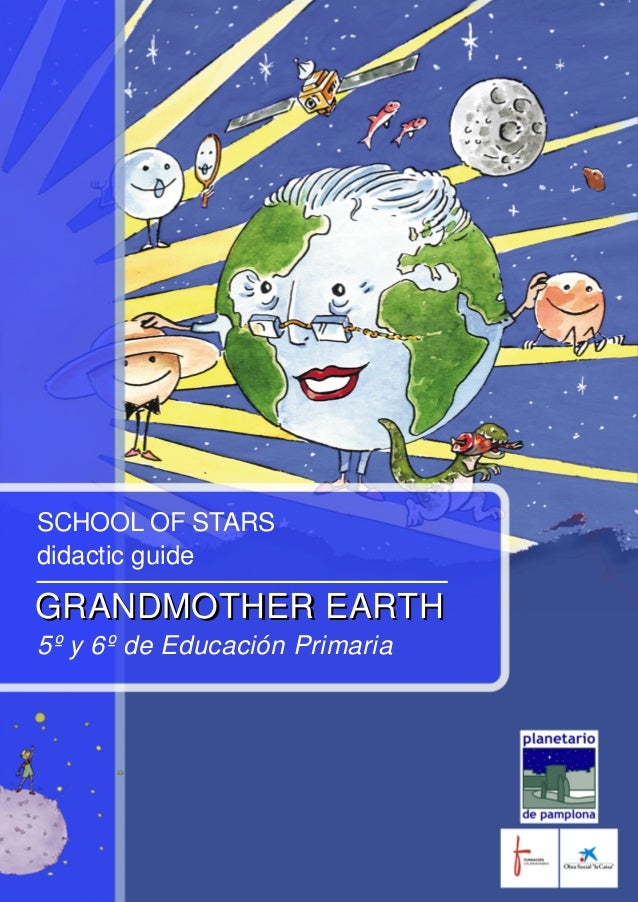 SCHOOL OF STARS didactic guide GRANDMOTHER EARTH 5º y 6º de Educación Primaria GRANDMOTHER EARTH