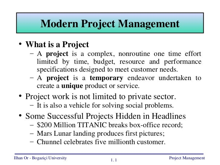 Modern Project Management <ul><li>What is a Project </li></ul><ul><ul><li>A  project  is a complex, nonroutine one time ef...