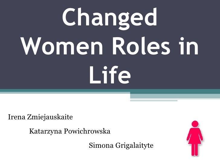 Changed Women Roles in Life Irena Zmiejauskaite   Katarzyna Powichrowska   Simona Grigalaityte