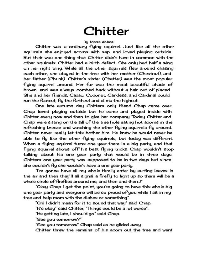 Chitter By: Masie Abbiati Chitter was a ordinary flying squirrel. Just like all the other squirrels she enjoyed acorns wit...