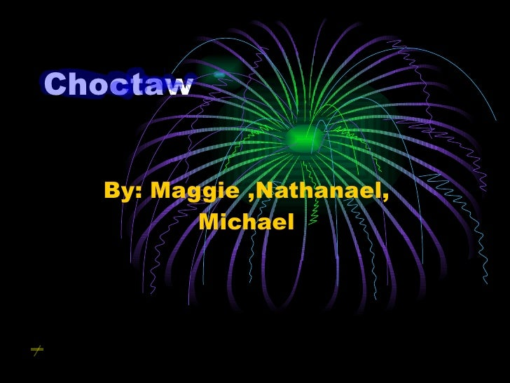 Choctaw By: Maggie ,Nathanael, Michael