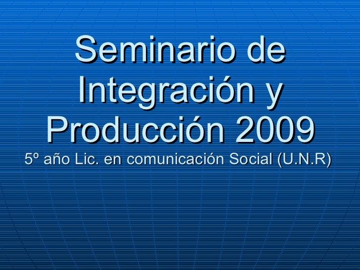 Seminario de Integración y Producción 2009 5º año Lic. en comunicación Social (U.N.R)