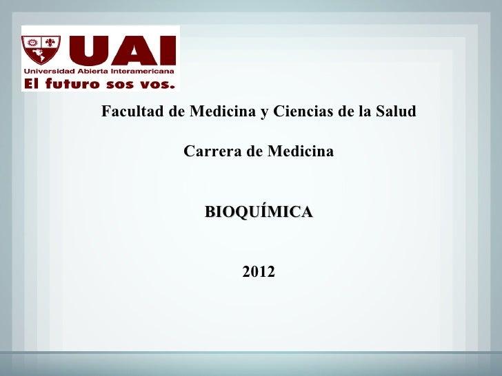 Facultad de Medicina y Ciencias de la Salud           Carrera de Medicina              BIOQUÍMICA                   2012