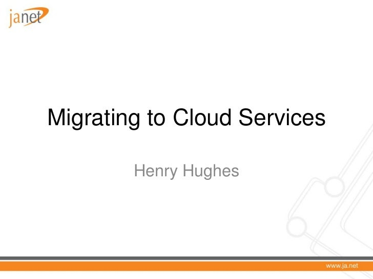 Migrating to Cloud Services        Henry Hughes