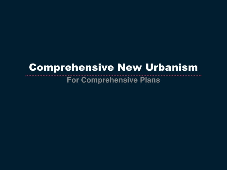 Comprehensive New Urbanism<br />For Comprehensive Plans<br />