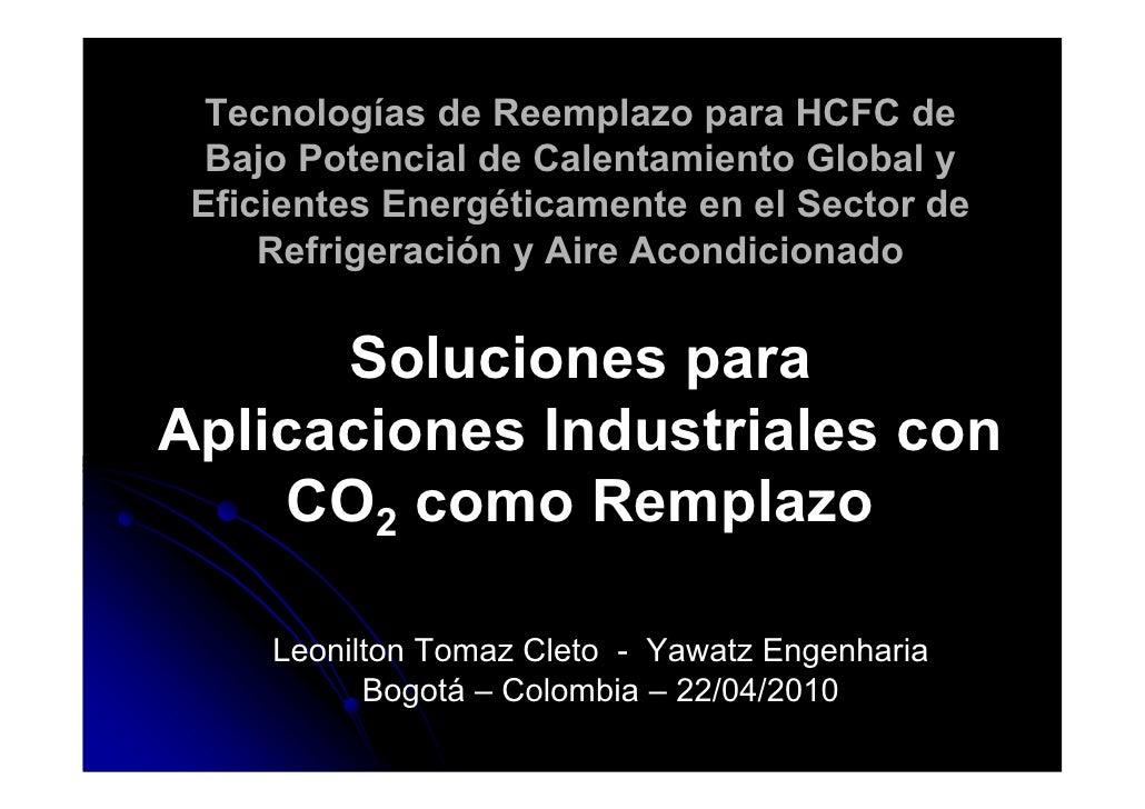 Tecnologías de Reemplazo para HCFC de   Bajo Potencial de Calentamiento Global y  Eficientes Energéticamente en el Sector ...