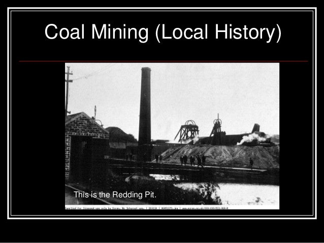Coal Mining (Local History)  This is the Redding Pit.