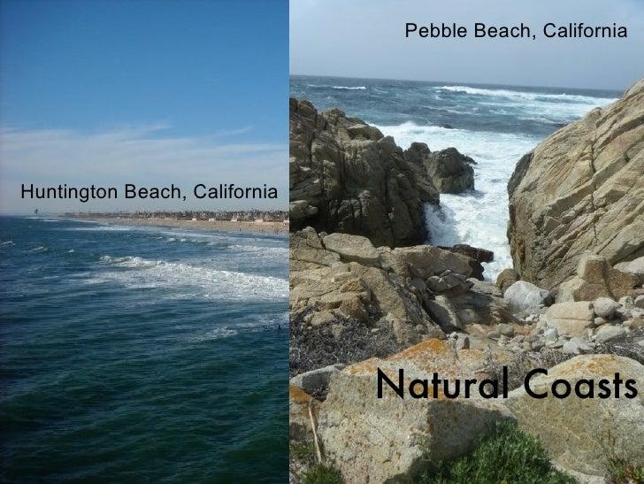 Pebble Beach, CaliforniaHuntington Beach, California                               Natural Coasts