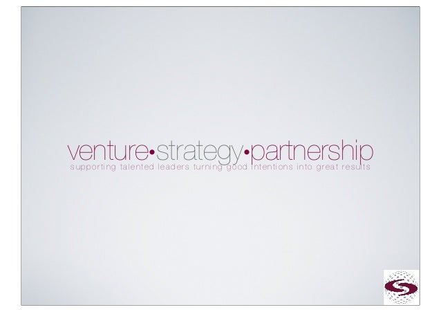venture•strategy•partnershipsupporting talented leaders turning good intentions into great results