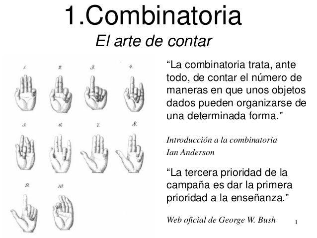 """1 """"La combinatoria trata, ante todo, de contar el número de maneras en que unos objetos dados pueden organizarse de una de..."""