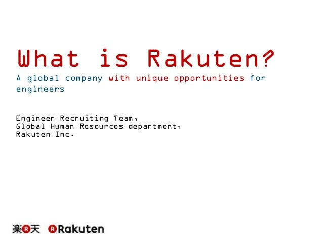 What is Rakuten? A global company with unique opportunities for engineers Engineer Recruiting Team, Global Human Resources...
