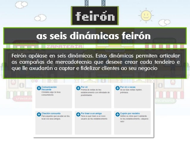 as seis dinámicas feirón Feirón apóiase en seis dinámicas. Estas dinámicas permiten articular as campañas de mercadotecnia...
