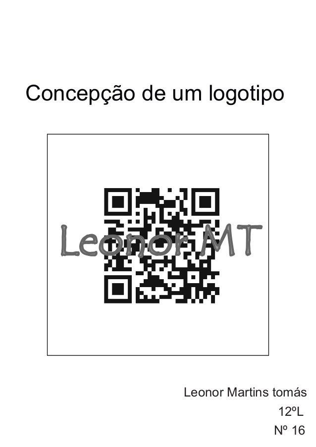 Concepção de um logotipoLeonor Martins tomásNº 1612ºLLeonor MT