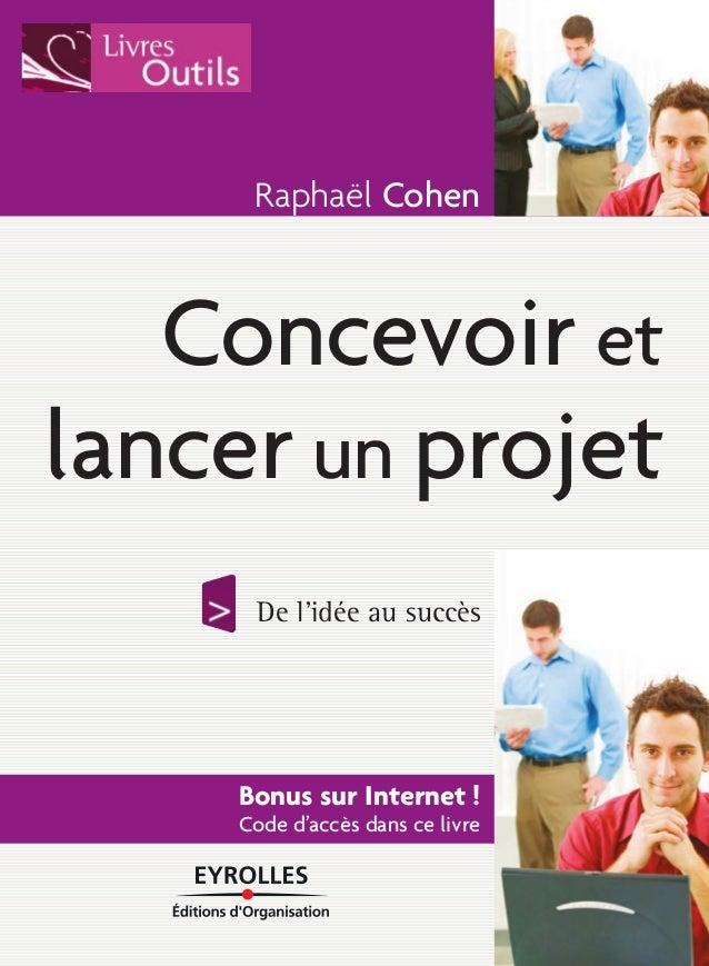 Raphaël Cohen  Concevoir et  lancer un projet  De l'idée au succès  Bonus sur Internet !  Code d'accès dans ce livre