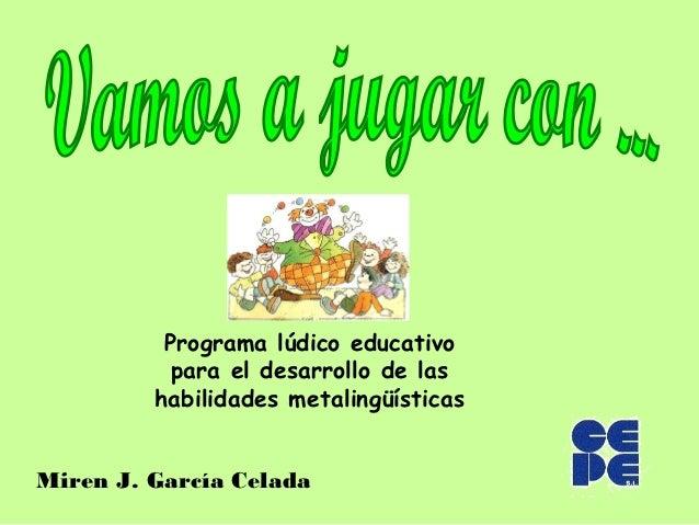 Programa lúdico educativo           para el desarrollo de las         habilidades metalingüísticasMiren J. García Celada
