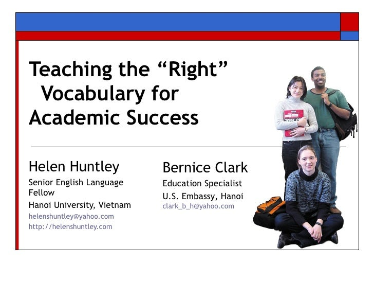 "Teaching the ""Right""    Vocabulary for  Academic Success  Helen Huntley Senior English Language Fellow Hanoi University, V..."