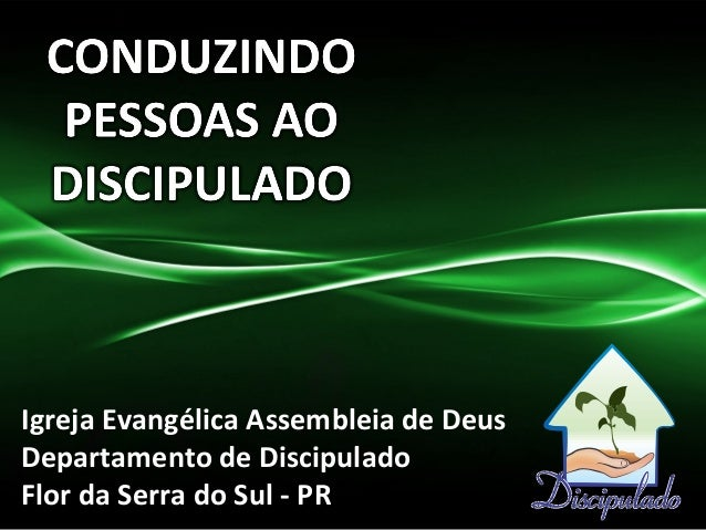 Igreja Evangélica Assembleia de Deus Departamento de Discipulado Flor da Serra do Sul - PR