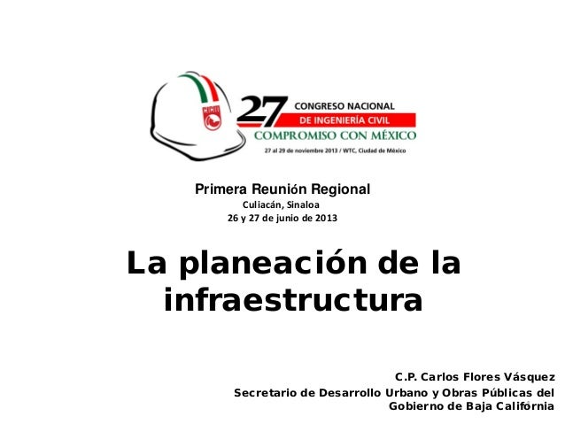 1 C.P. Carlos Flores Vásquez Secretario de Desarrollo Urbano y Obras Públicas del Gobierno de Baja California La planeació...