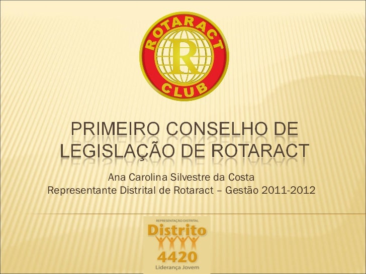 Ana Carolina Silvestre da Costa Representante Distrital de Rotaract – Gestão 2011-2012