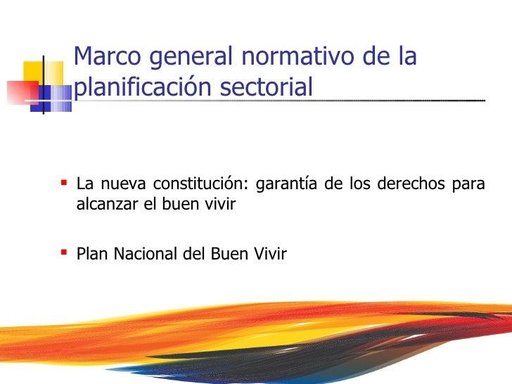 Marco general normativo de la    planificación sectorial   La nueva constitución: garantía de los derechos para    alcanz...