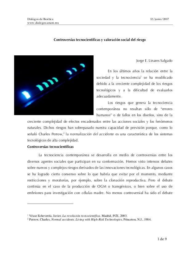 Diálogos de Bioética 12/junio/2007 www.dialogos.unam.mx 1 de 9 Controversias tecnocientíficas y valoración social del ries...