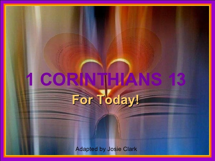 1 CORINTHIANS 13 For Today! For those of you who are not familiar with the writings of the Apostle Paul, there is a link a...