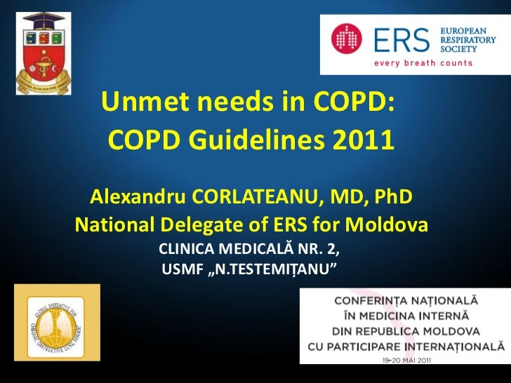 Unmet needs in COPD:  COPD Guidelines 2011 Alexandru CORLATEANU, MD, PhD National Delegate of ERS for Moldova CLINICA MEDI...