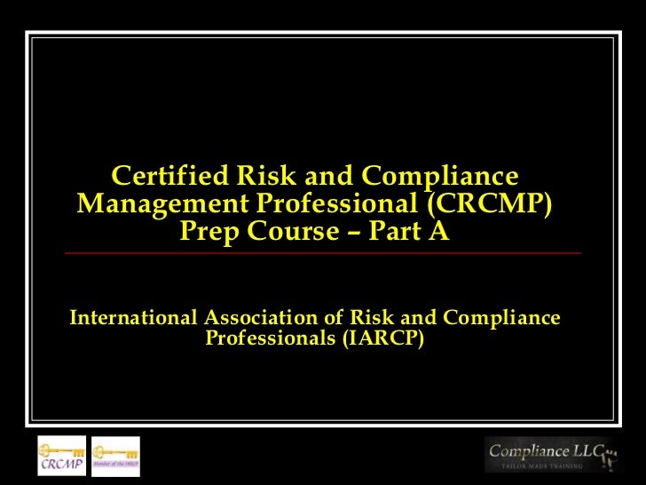 Certified Risk and Compliance Management Professional (CRCMP) Prep Course Part A
