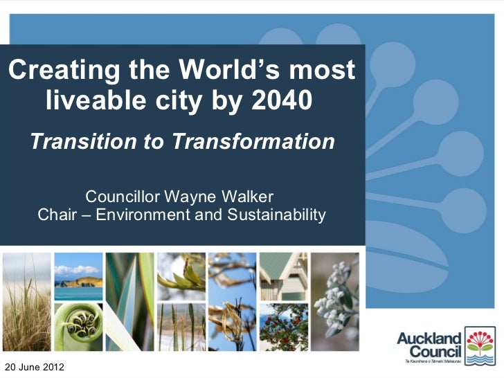 Creating the World's most  liveable city by 2040    Transition to Transformation            Councillor Wayne Walker      C...