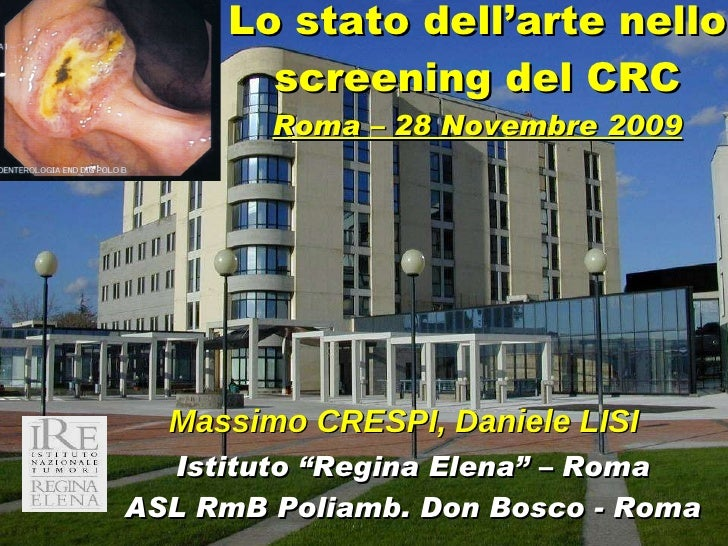 """Lo stato dell'arte nello screening del CRC Roma – 28 Novembre 2009 Massimo CRESPI, Daniele LISI Istituto """"Regina Elena"""" – ..."""