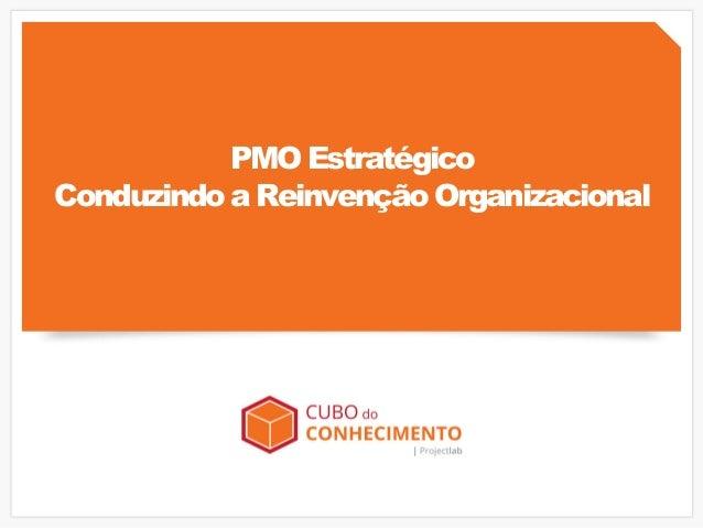 PMOEstratégico ConduzindoaReinvençãoOrganizacional