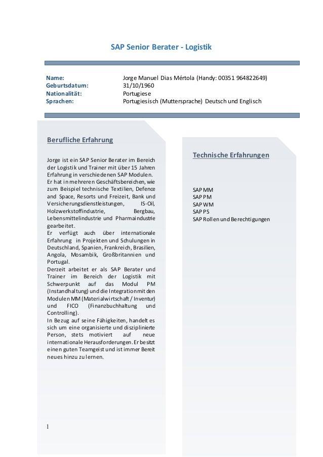 1 SAP Senior Berater - Logistik Name: Jorge Manuel Dias Mértola (Handy: 00351 964822649) Geburtsdatum: 31/10/1960 National...