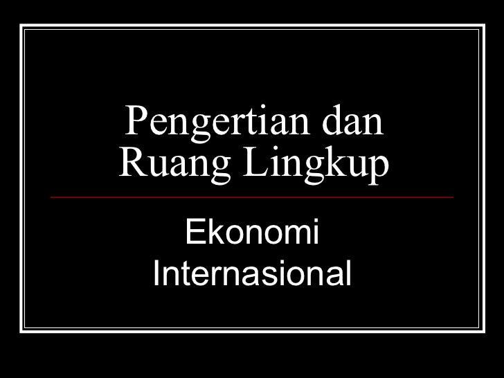 Pengertian dan Ruang Lingkup Ekonomi Internasional