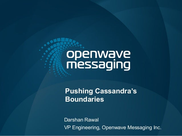 Pushing Cassandra'sBoundariesDarshan RawalVP Engineering, Openwave Messaging Inc.
