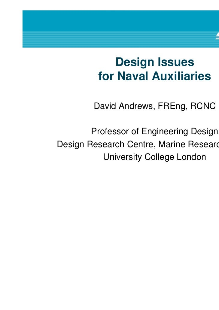 Design Issues         for Naval Auxiliaries        David Andrews, FREng, RCNC        Professor of Engineering DesignDesign...